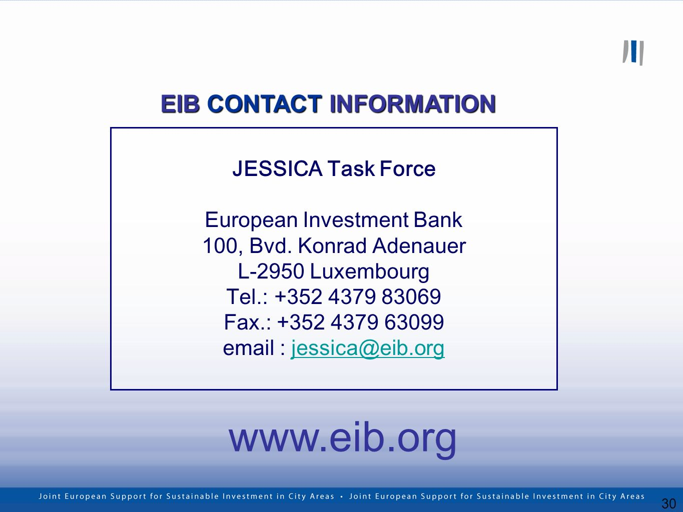 30 www.eib.org EIB CONTACT INFORMATION JESSICA Task Force European Investment Bank 100, Bvd.