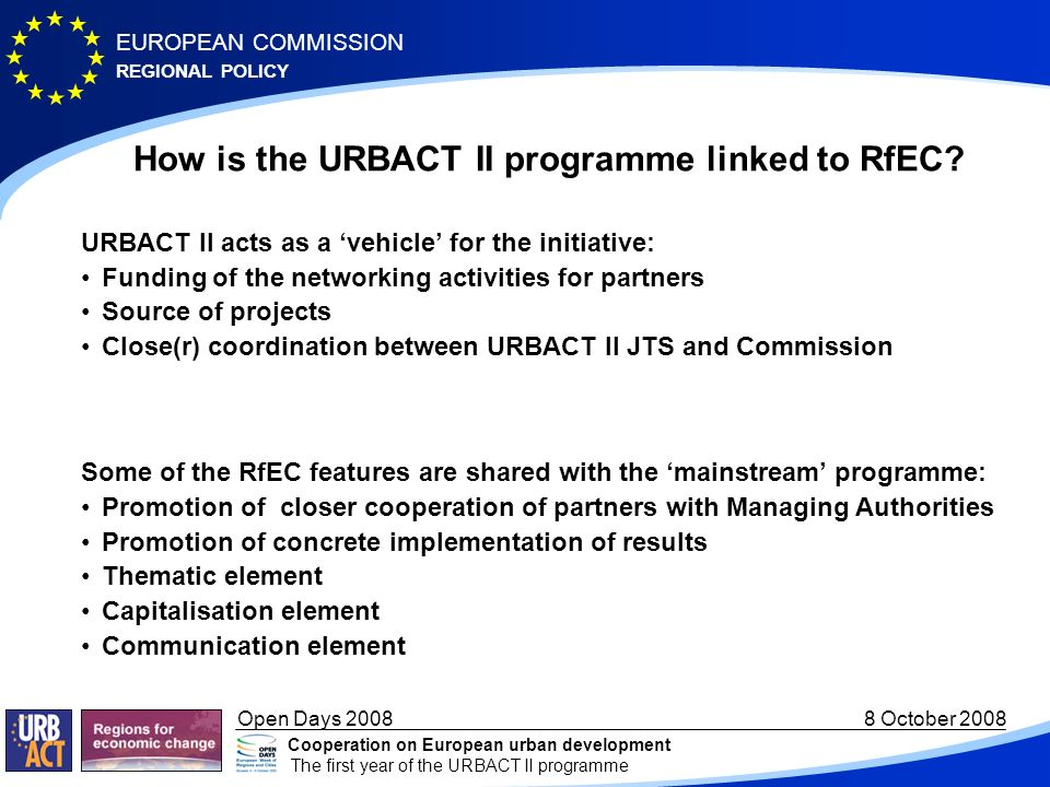 REGIONAL POLICY EUROPEAN COMMISSION Open Days 2008 8 October 2008 Cooperation on European urban development The first year of the URBACT II programme Implementation: labelling process Call for proposals/Decl.