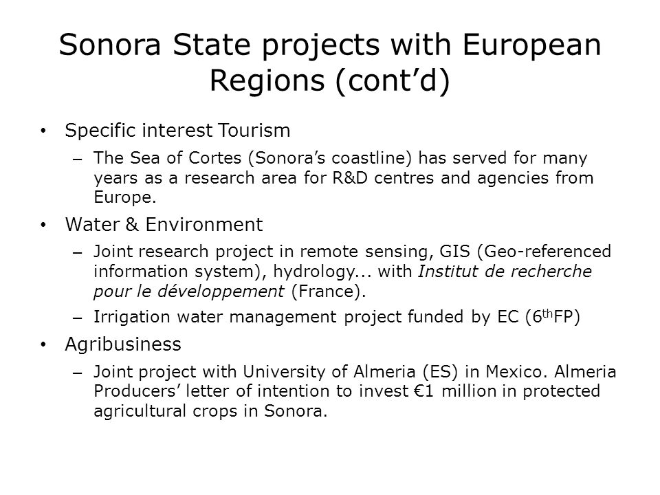 Sonora State projects with European Regions (contd) Specific interest Tourism – The Sea of Cortes (Sonoras coastline) has served for many years as a r