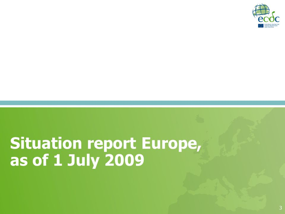 3 Situation report Europe, as of 1 July 2009
