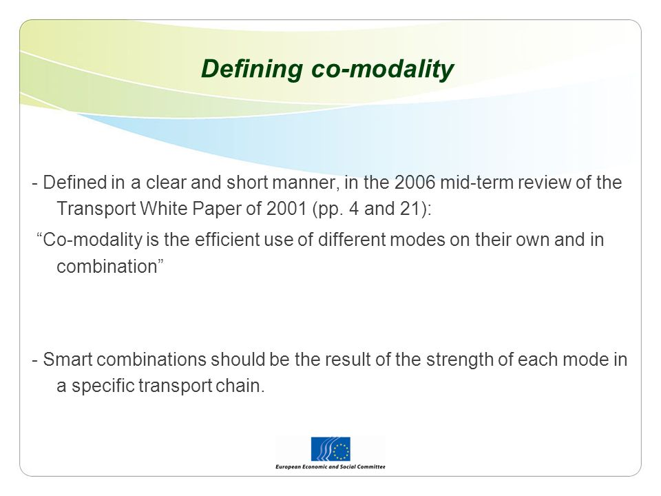 Defining co-modality - Defined in a clear and short manner, in the 2006 mid-term review of the Transport White Paper of 2001 (pp. 4 and 21): Co-modali