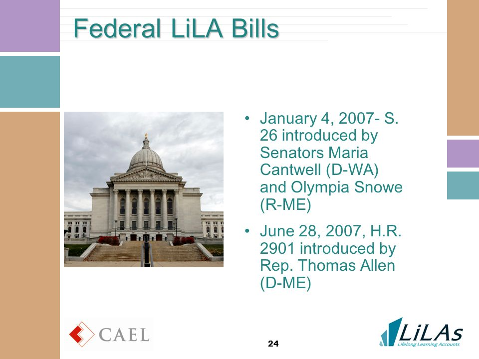 24 Federal LiLA Bills January 4, 2007- S. 26 introduced by Senators Maria Cantwell (D-WA) and Olympia Snowe (R-ME) June 28, 2007, H.R. 2901 introduced