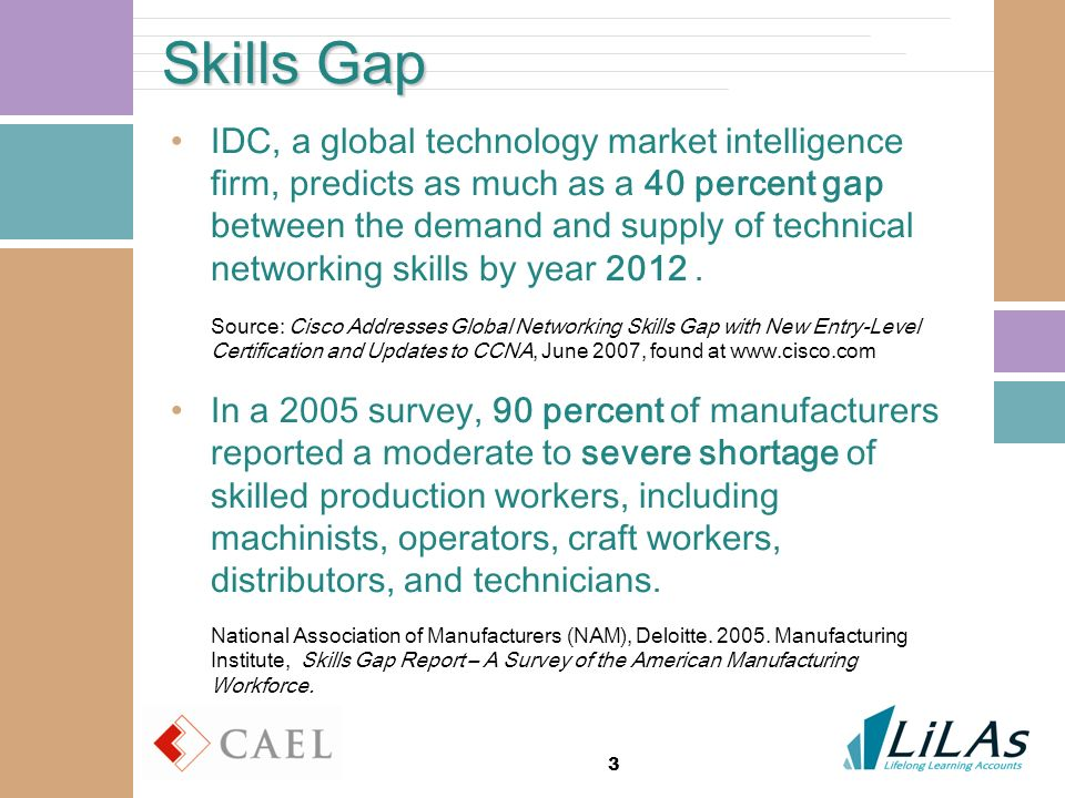 3 Skills Gap IDC, a global technology market intelligence firm, predicts as much as a 40 percent gap between the demand and supply of technical networ