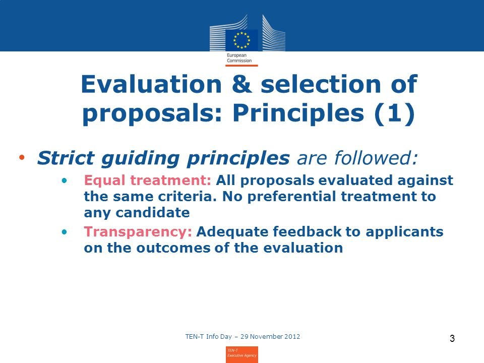 3 Evaluation & selection of proposals: Principles (1) Strict guiding principles are followed: Equal treatment: All proposals evaluated against the same criteria.