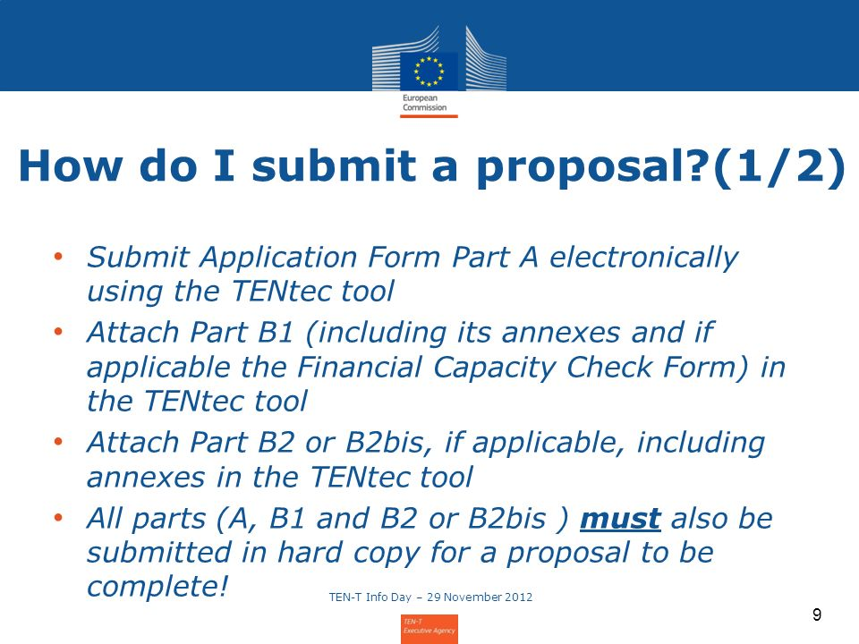 Submit Application Form Part A electronically using the TENtec tool Attach Part B1 (including its annexes and if applicable the Financial Capacity Che