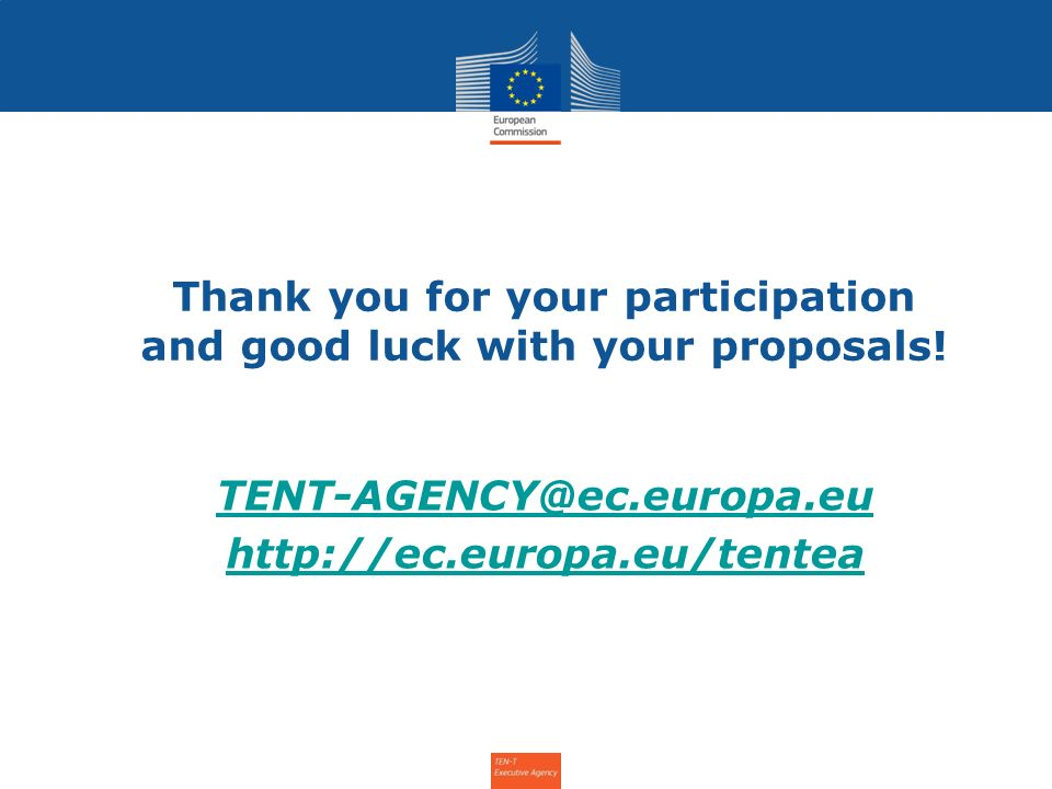 8 Thank you for your participation and good luck with your proposals! TENT-AGENCY@ec.europa.eu http://ec.europa.eu/tentea 8