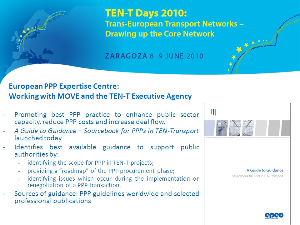 European PPP Expertise Centre: Working with MOVE and the TEN-T Executive Agency -Promoting best PPP practice to enhance public sector capacity, reduce PPP costs and increase deal flow.