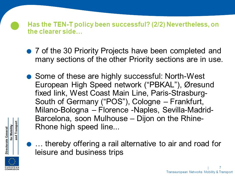 | 7 Transeuropean Networks Mobility & Transport Has the TEN-T policy been successful.