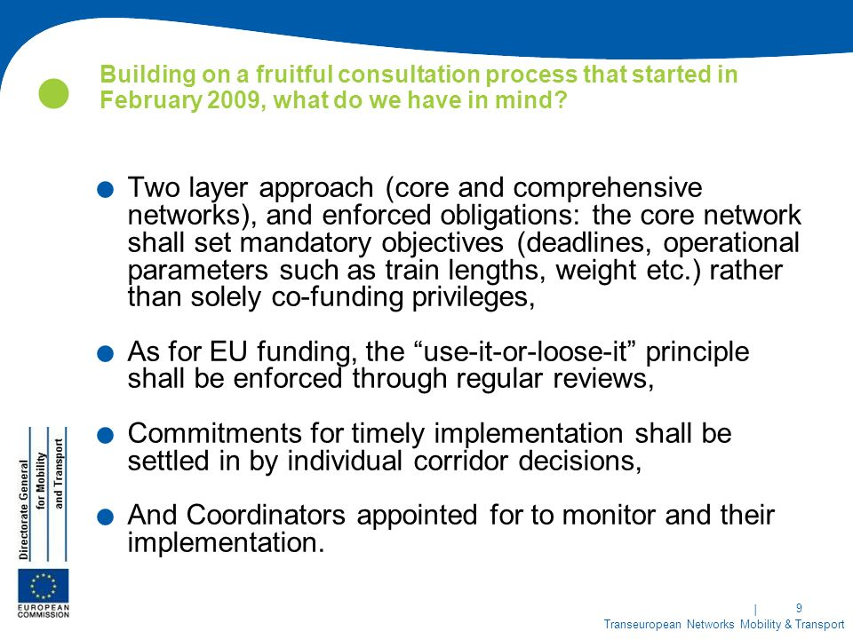 | 9 Transeuropean Networks Mobility & Transport Building on a fruitful consultation process that started in February 2009, what do we have in mind .