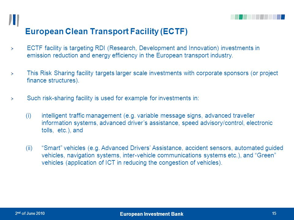 2 nd of June 201015 European Investment Bank European Clean Transport Facility (ECTF) ECTF facility is targeting RDI (Research, Development and Innova