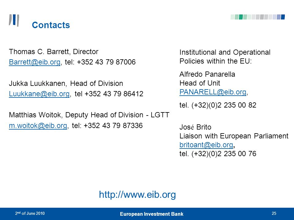 2 nd of June 201025 European Investment Bank Contacts http://www.eib.org Thomas C. Barrett, Director Barrett@eib.orgBarrett@eib.org, tel: +352 43 79 8