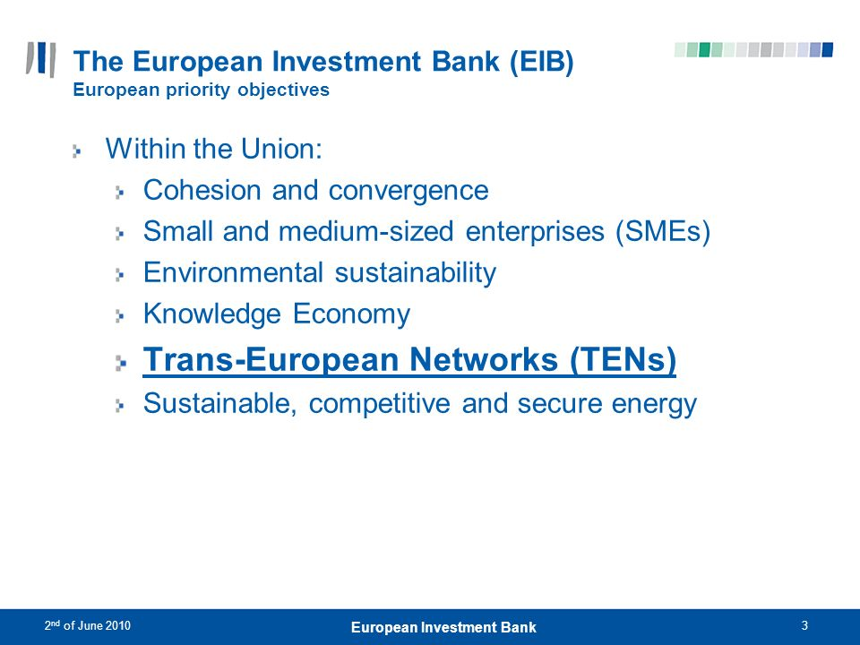 2 nd of June 20103 European Investment Bank The European Investment Bank (EIB) European priority objectives Within the Union: Cohesion and convergence