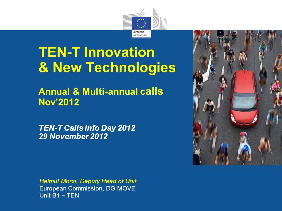 Helmut Morsi, Deputy Head of Unit European Commission, DG MOVE Unit B1 – TEN TEN-T Innovation & New Technologies Annual & Multi-annual c alls Nov2012