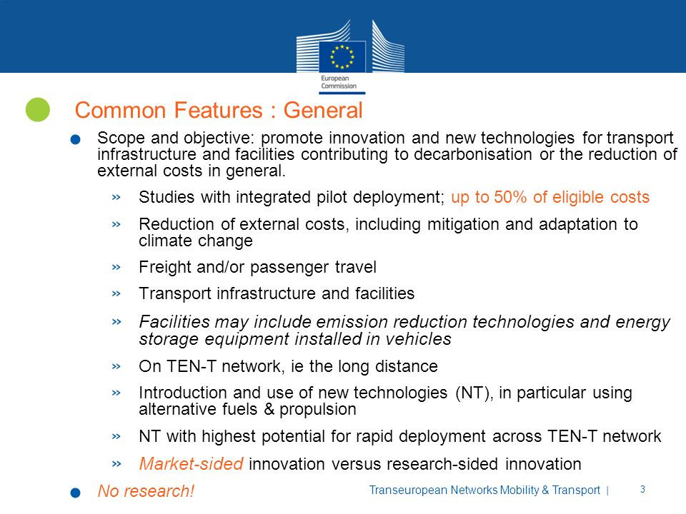 | 3 Transeuropean Networks Mobility & Transport Common Features : General. Scope and objective: promote innovation and new technologies for transport