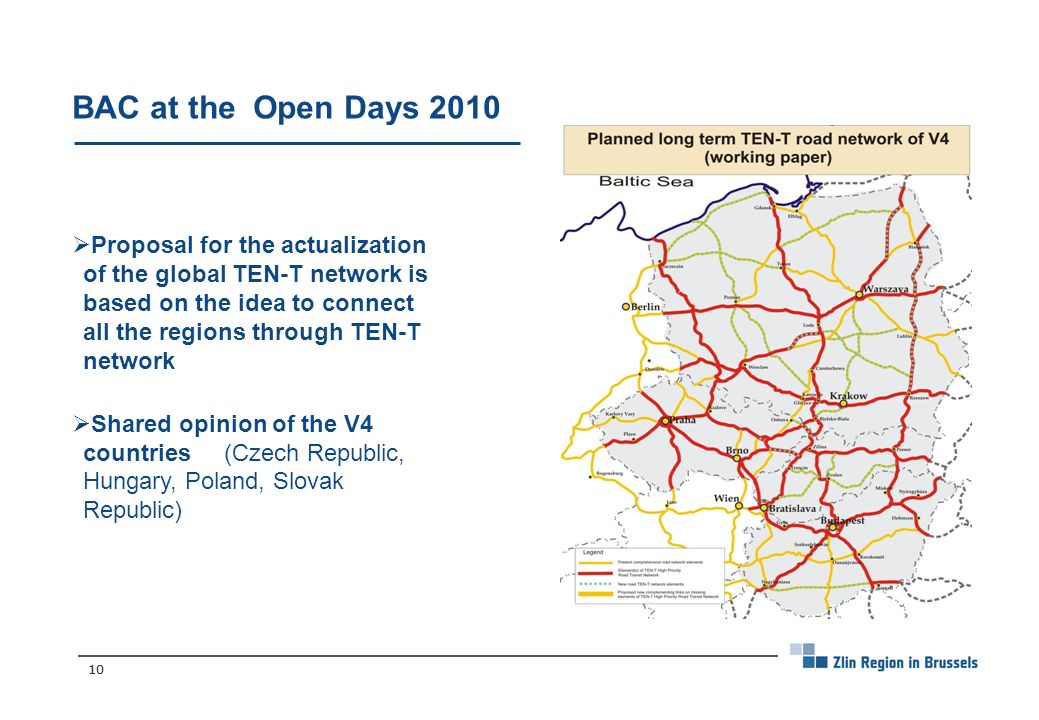 10 BAC at the Open Days 2010 Proposal for the actualization of the global TEN-T network is based on the idea to connect all the regions through TEN-T network Shared opinion of the V4 countries (Czech Republic, Hungary, Poland, Slovak Republic)