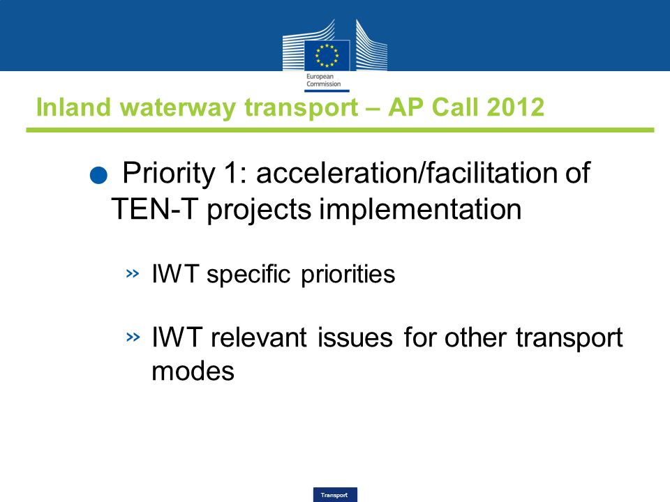 Transport Inland waterway transport – AP Call 2012. Priority 1: acceleration/facilitation of TEN-T projects implementation » IWT specific priorities »