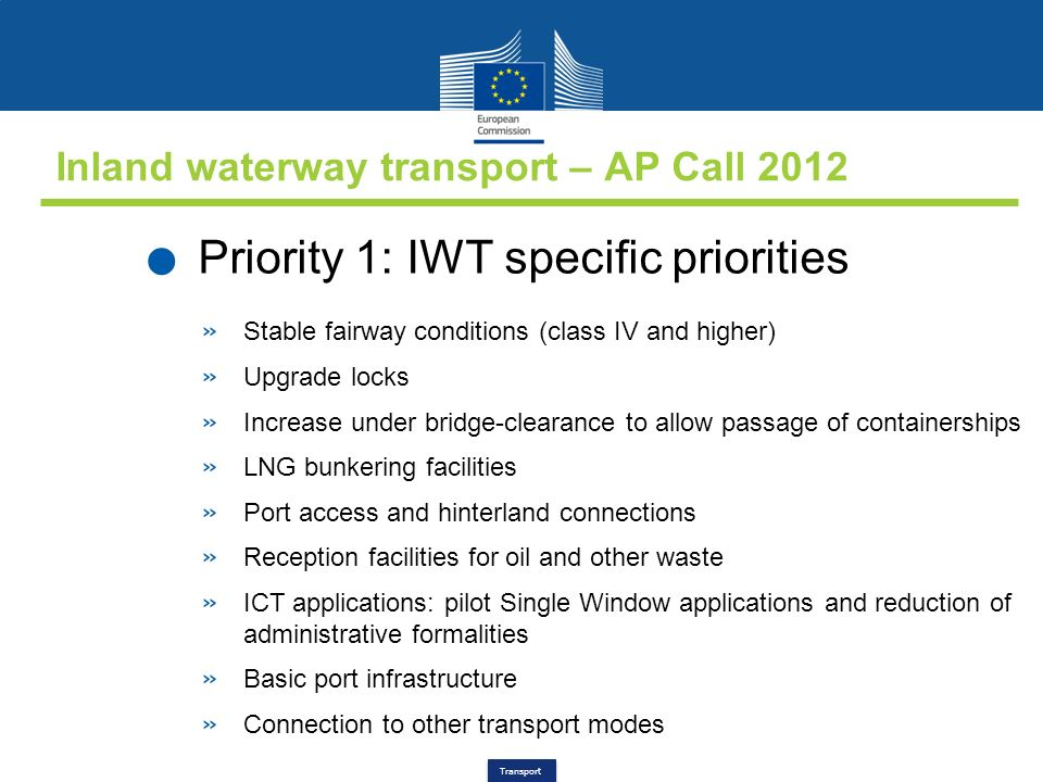 Transport Inland waterway transport – AP Call 2012. Priority 1: IWT specific priorities » Stable fairway conditions (class IV and higher) » Upgrade lo