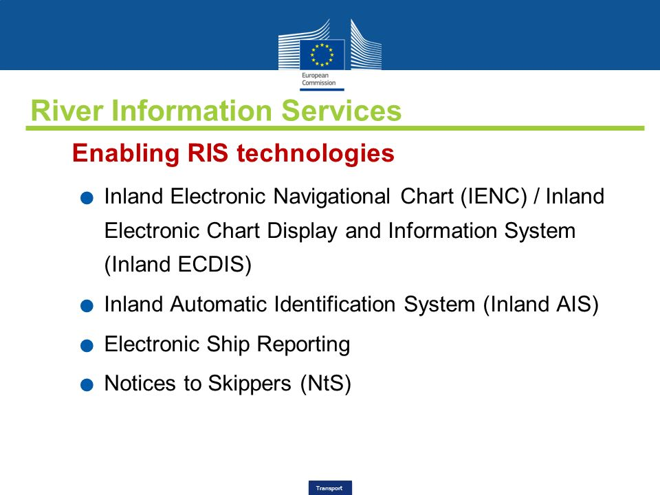 Transport River Information Services Enabling RIS technologies. Inland Electronic Navigational Chart (IENC) / Inland Electronic Chart Display and Info