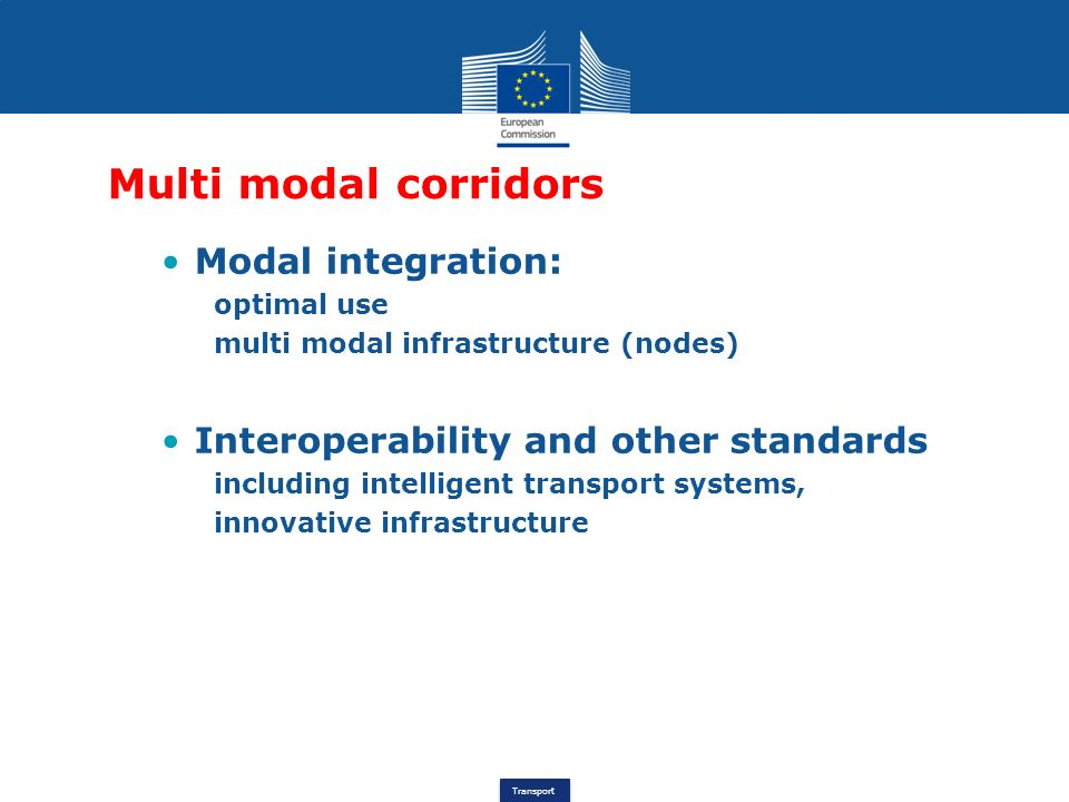 Transport Multi modal corridors Modal integration: optimal use multi modal infrastructure (nodes) Interoperability and other standards including intel