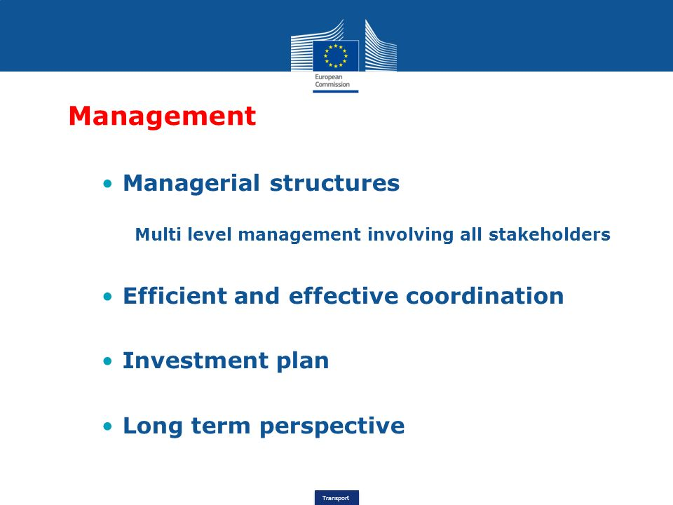 Transport Management Managerial structures Multi level management involving all stakeholders Efficient and effective coordination Investment plan Long