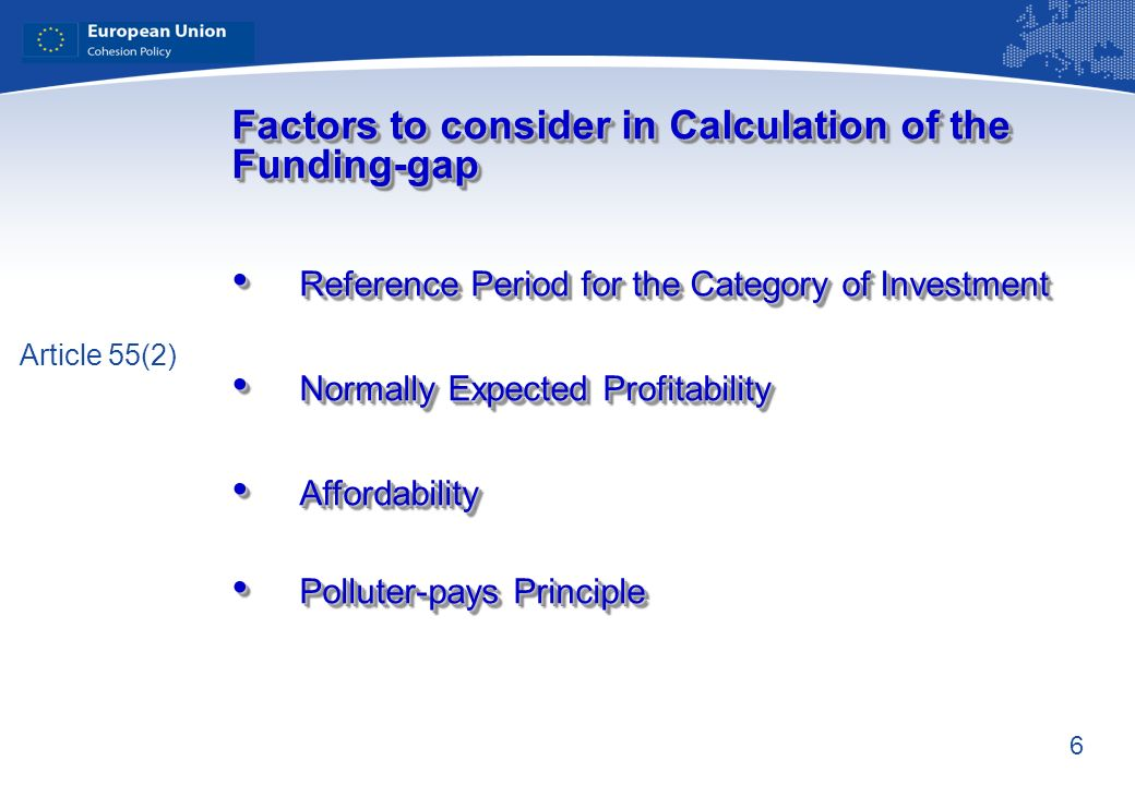 6 Factors to consider in Calculation of the Funding-gap Reference Period for the Category of Investment Reference Period for the Category of Investment Normally Expected Profitability Normally Expected Profitability Affordability Affordability Polluter-pays Principle Polluter-pays Principle Factors to consider in Calculation of the Funding-gap Reference Period for the Category of Investment Reference Period for the Category of Investment Normally Expected Profitability Normally Expected Profitability Affordability Affordability Polluter-pays Principle Polluter-pays Principle Article 55(2)