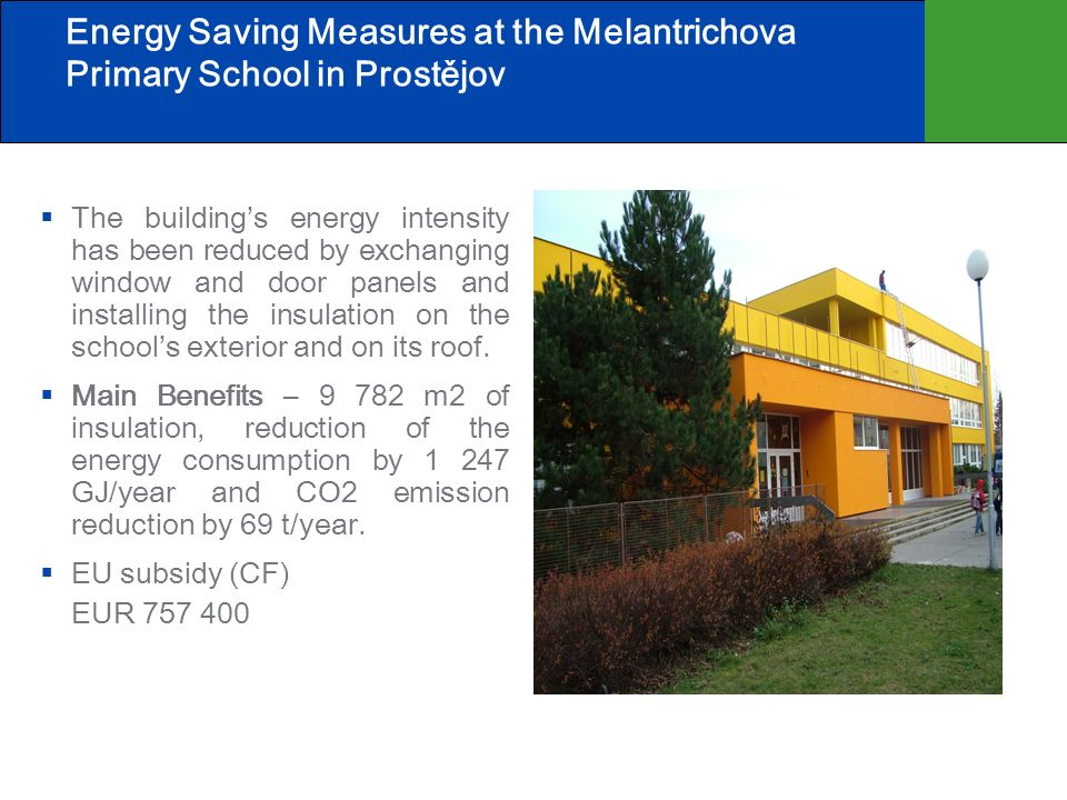 Energy Saving Measures at the Melantrichova Primary School in Prostějov The buildings energy intensity has been reduced by exchanging window and door panels and installing the insulation on the schools exterior and on its roof.