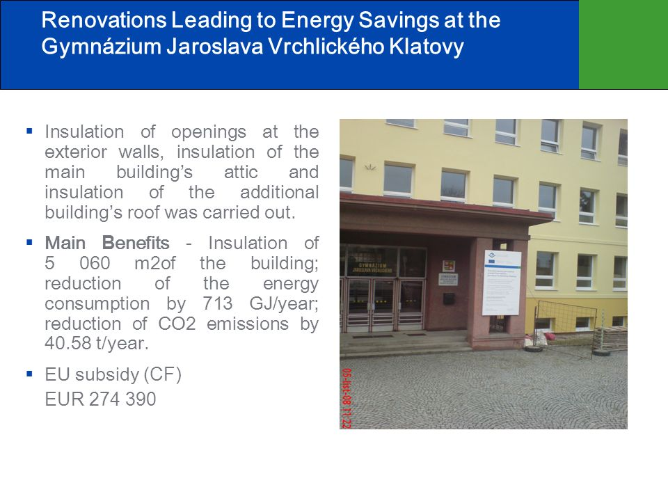 Renovations Leading to Energy Savings at the Gymnázium Jaroslava Vrchlického Klatovy Insulation of openings at the exterior walls, insulation of the main buildings attic and insulation of the additional buildings roof was carried out.