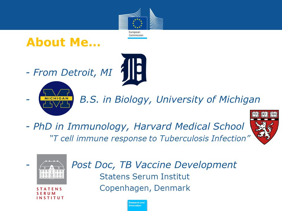 Policy Research and Innovation Research and Innovation About Me… - From Detroit, MI - B.S. in Biology, University of Michigan - PhD in Immunology, Har
