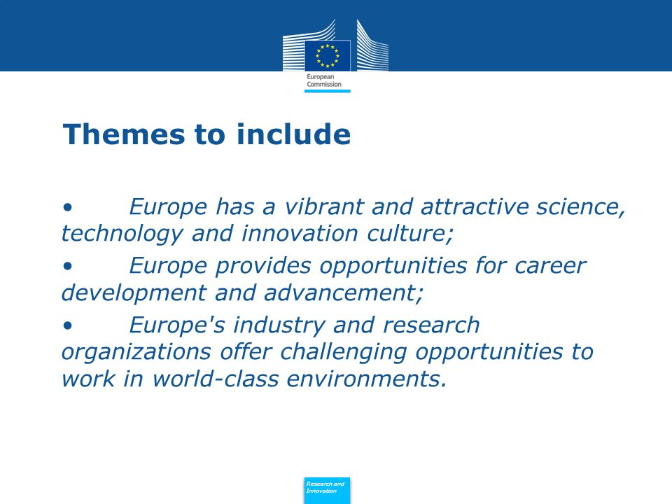 Policy Research and Innovation Research and Innovation Themes to include Europe has a vibrant and attractive science, technology and innovation cultur