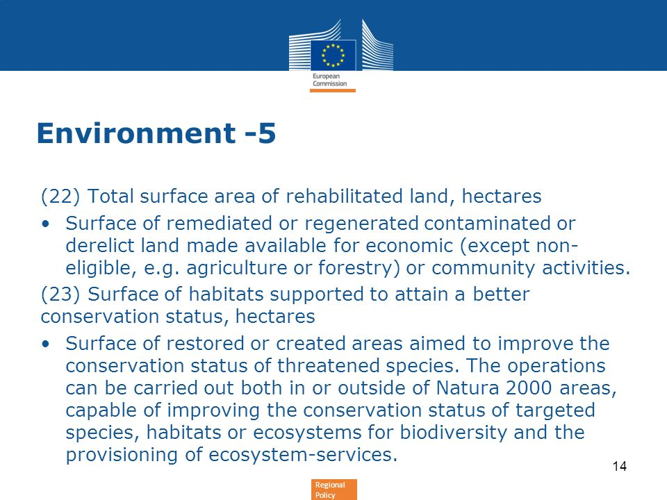 Regional Policy Environment -5 (22) Total surface area of rehabilitated land, hectares Surface of remediated or regenerated contaminated or derelict land made available for economic (except non- eligible, e.g.