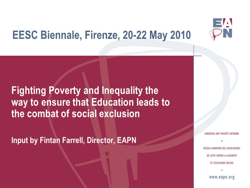 EESC Biennale, Firenze, 20-22 May 2010 Fighting Poverty and Inequality the way to ensure that Education leads to the combat of social exclusion Input
