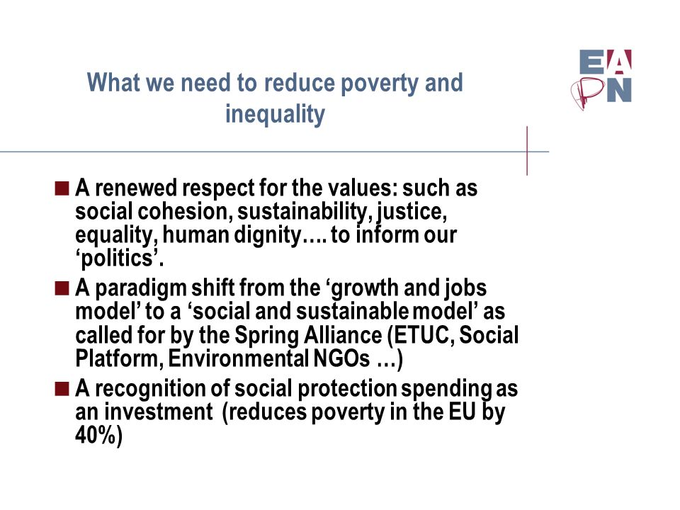 What we need to reduce poverty and inequality A renewed respect for the values: such as social cohesion, sustainability, justice, equality, human dignity….