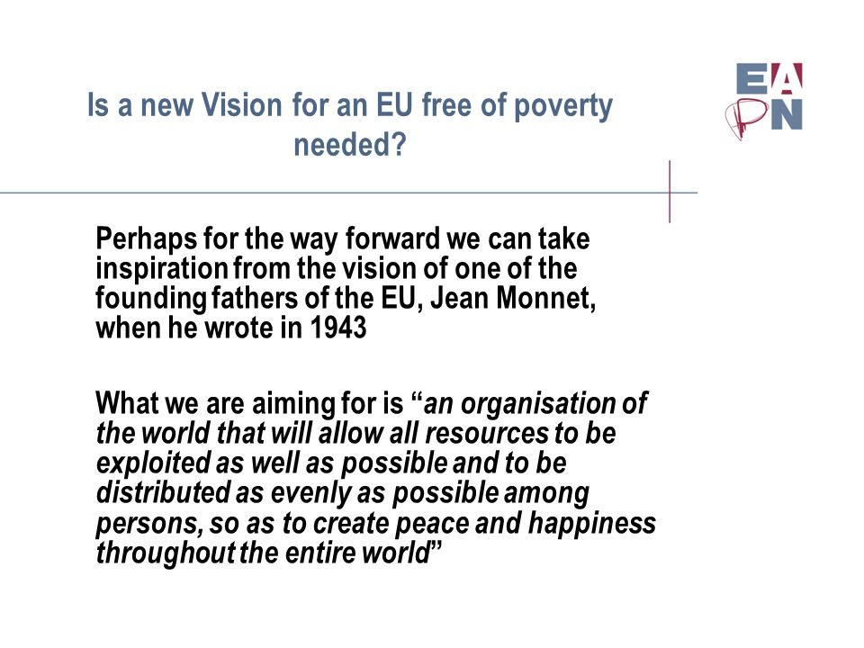 Is a new Vision for an EU free of poverty needed? Perhaps for the way forward we can take inspiration from the vision of one of the founding fathers o