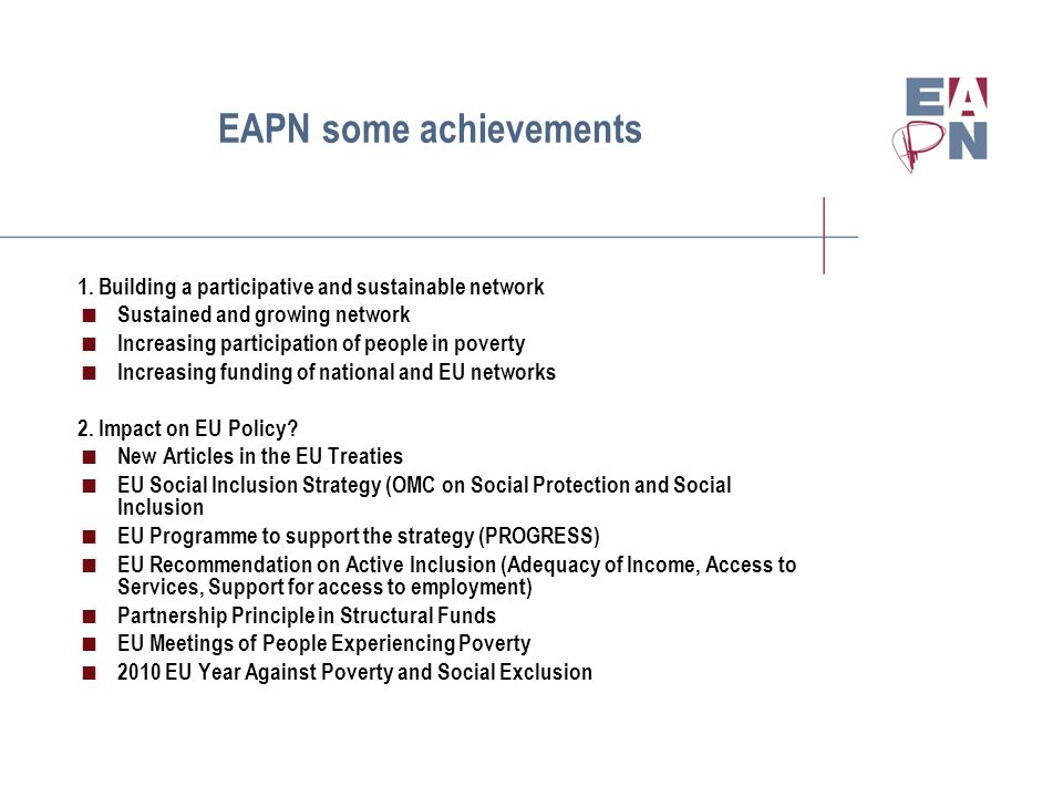 EAPN some achievements 1. Building a participative and sustainable network Sustained and growing network Increasing participation of people in poverty