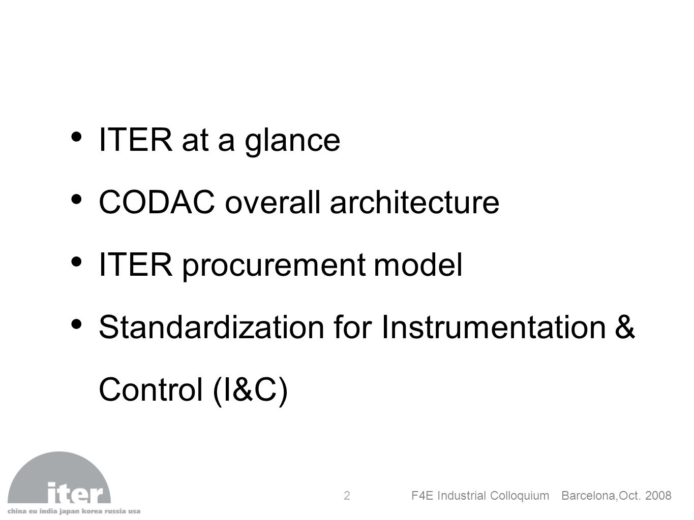 F4E Industrial Colloquium Barcelona,Oct. 2008 2 ITER at a glance CODAC overall architecture ITER procurement model Standardization for Instrumentation