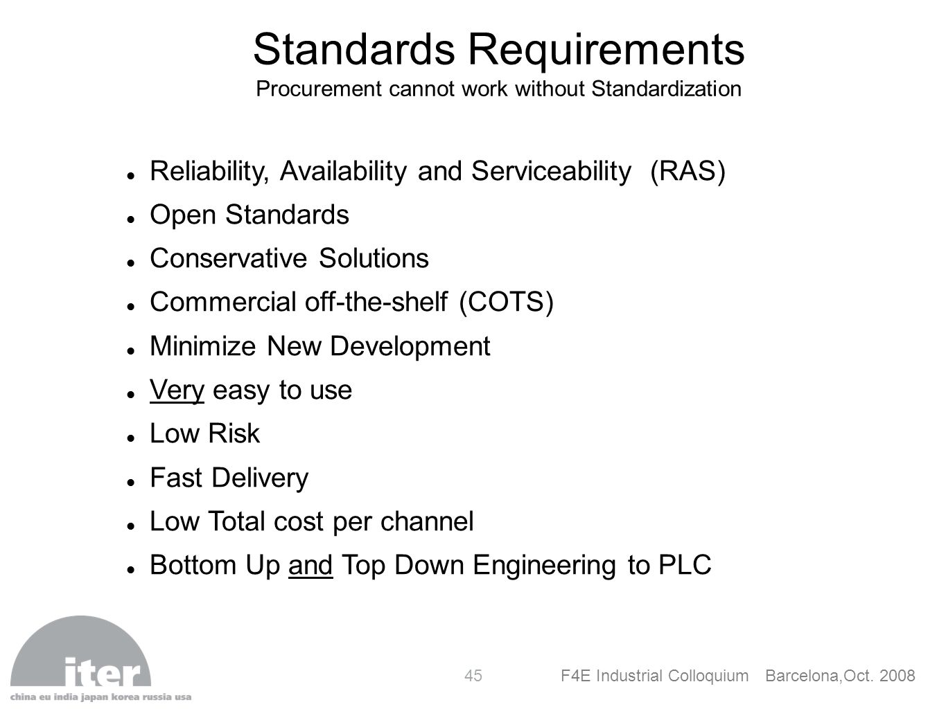 F4E Industrial Colloquium Barcelona,Oct. 2008 45 Reliability, Availability and Serviceability (RAS) Open Standards Conservative Solutions Commercial o