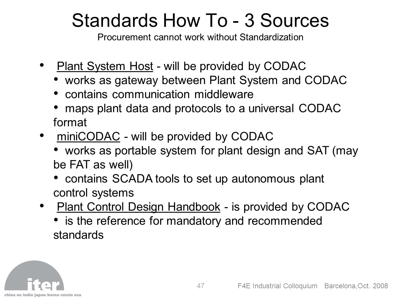 F4E Industrial Colloquium Barcelona,Oct. 2008 47 Standards How To - 3 Sources Procurement cannot work without Standardization Plant System Host - will
