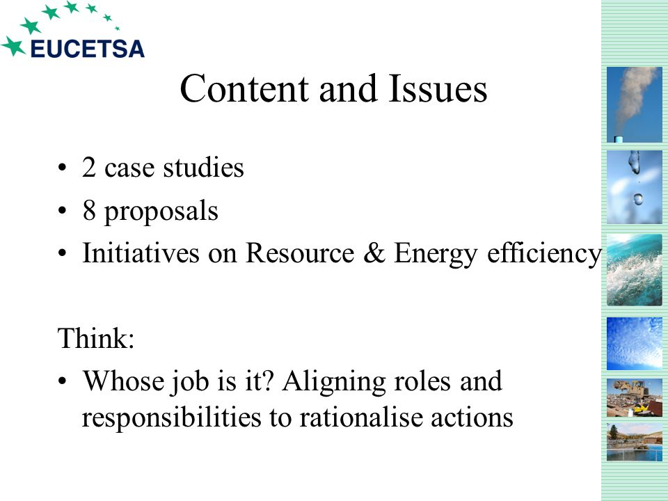 Content and Issues 2 case studies 8 proposals Initiatives on Resource & Energy efficiency Think: Whose job is it.