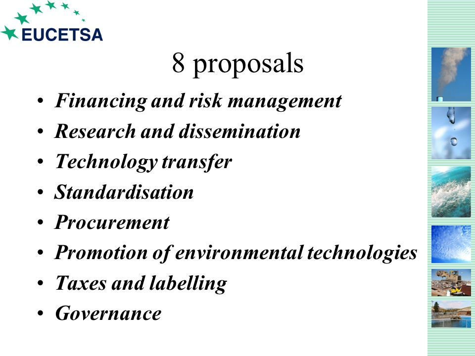 8 proposals Financing and risk management Research and dissemination Technology transfer Standardisation Procurement Promotion of environmental technologies Taxes and labelling Governance