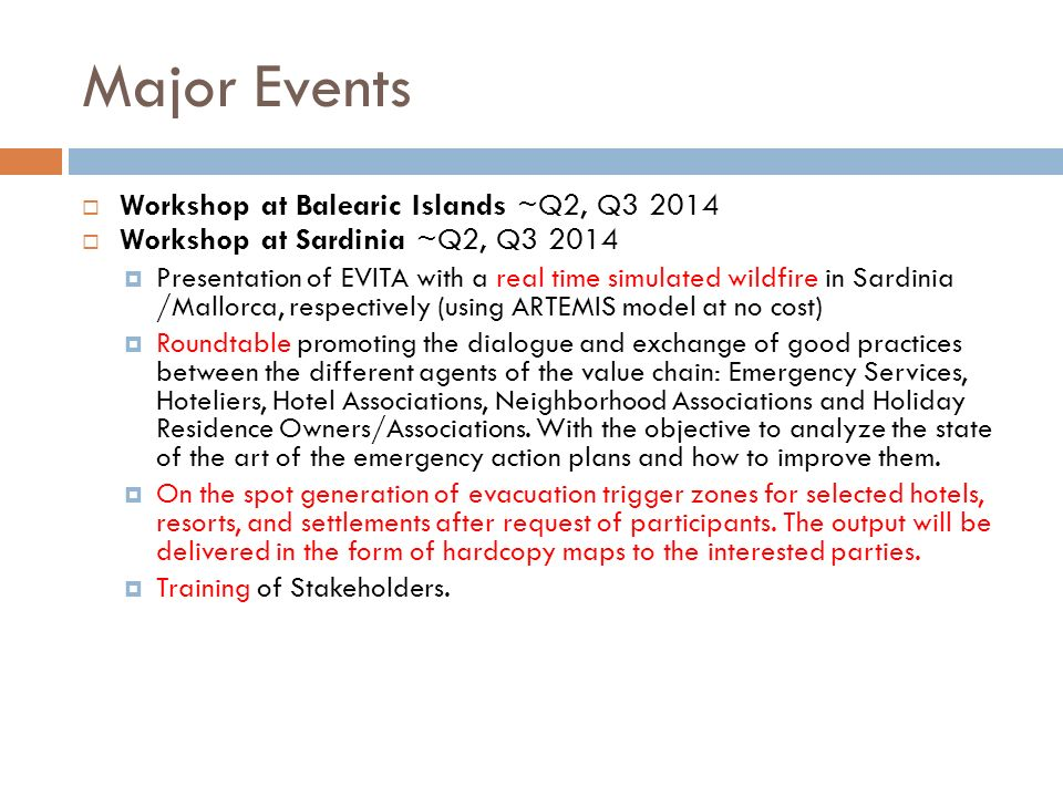 Major Events Workshop at Balearic Islands ~Q2, Q Workshop at Sardinia ~Q2, Q Presentation of EVITA with a real time simulated wildfire in Sardinia /Mallorca, respectively (using ARTEMIS model at no cost) Roundtable promoting the dialogue and exchange of good practices between the different agents of the value chain: Emergency Services, Hoteliers, Hotel Associations, Neighborhood Associations and Holiday Residence Owners/Associations.