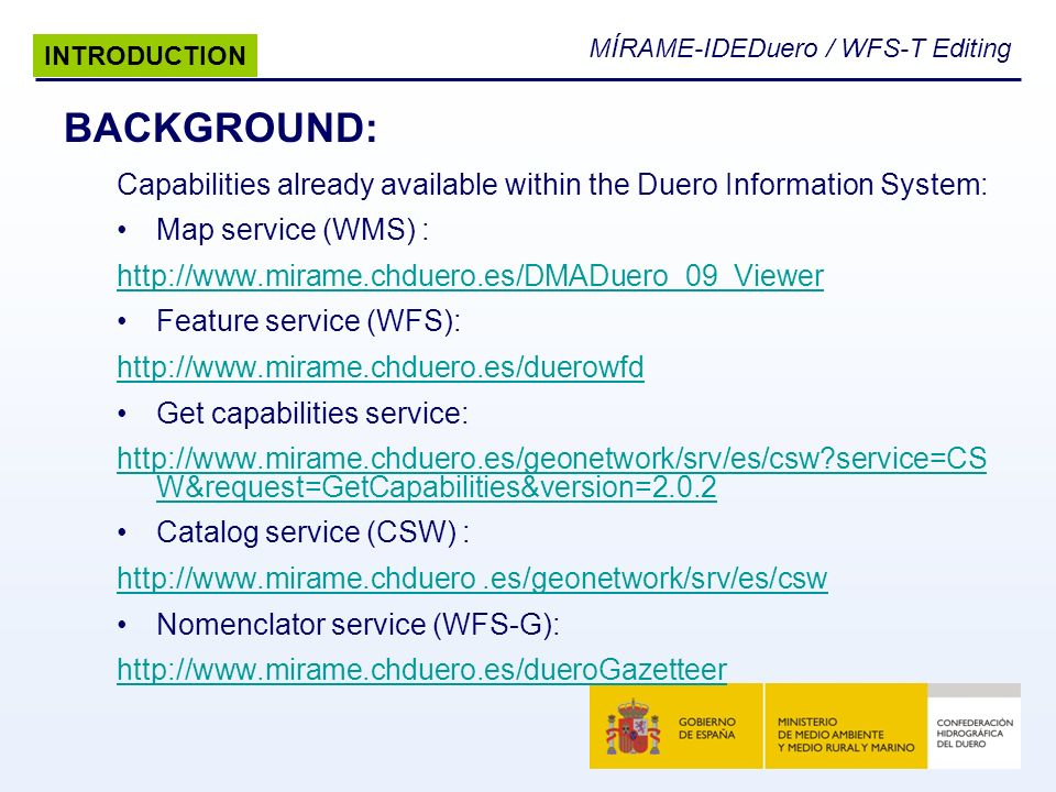 MÍRAME-IDEDuero / WFS-T Editing Capabilities already available within the Duero Information System: Map service (WMS) : http://www.mirame.chduero.es/D