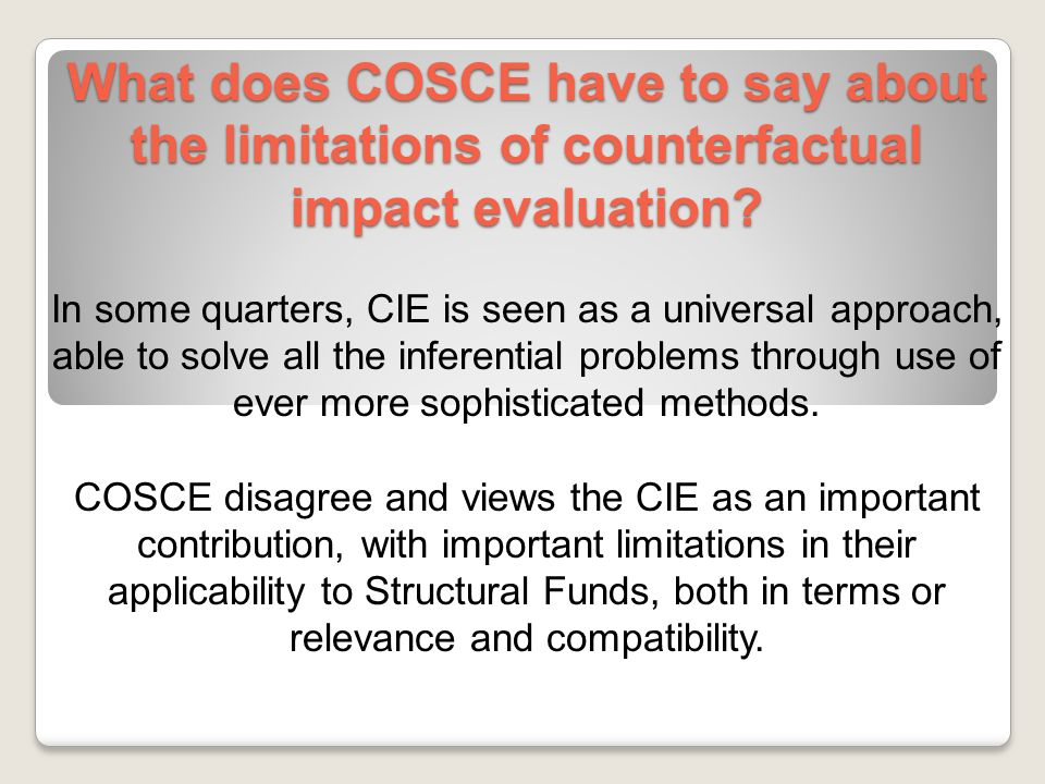 What does COSCE have to say about the limitations of counterfactual impact evaluation? In some quarters, CIE is seen as a universal approach, able to