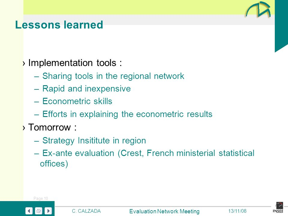 Page 10 Evaluation Network Meeting C. CALZADA13/11/08 Lessons learned Implementation tools : – Sharing tools in the regional network – Rapid and inexp