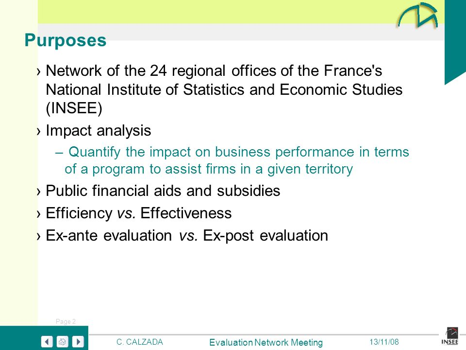 Page 2 Evaluation Network Meeting C. CALZADA13/11/08 Purposes Network of the 24 regional offices of the France's National Institute of Statistics and