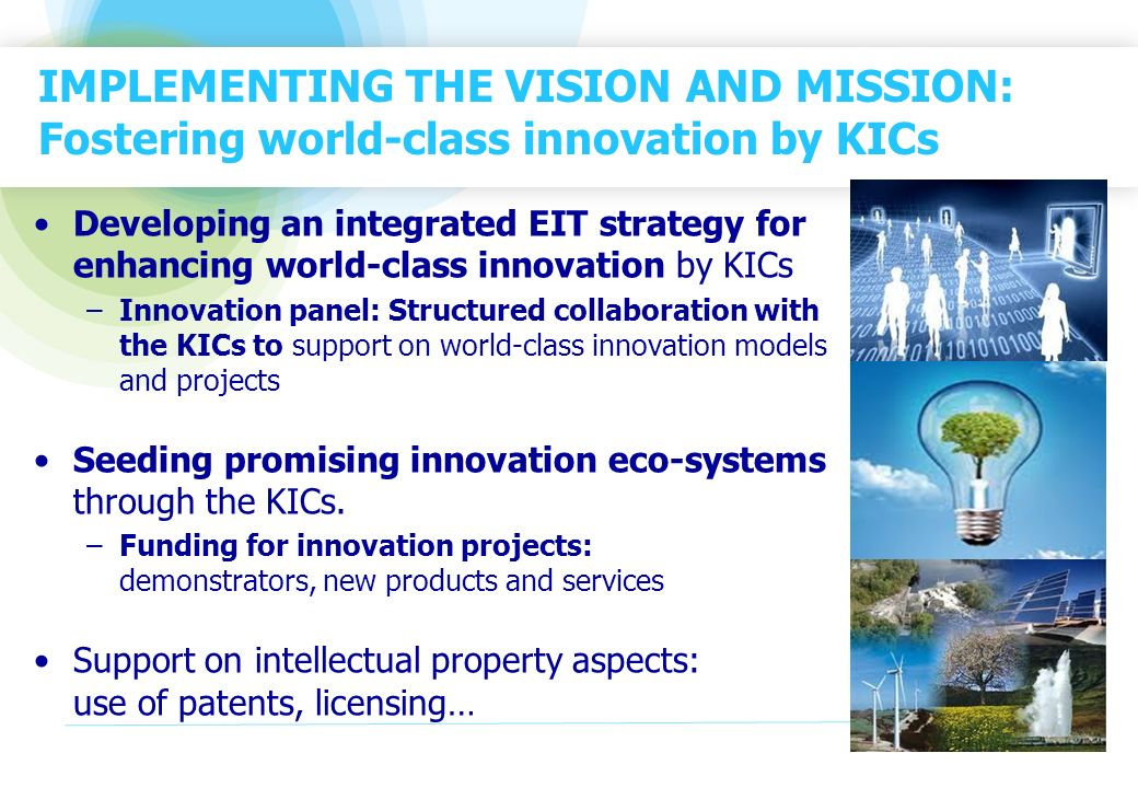 IMPLEMENTING THE VISION AND MISSION: Fostering world-class innovation by KICs Developing an integrated EIT strategy for enhancing world-class innovati