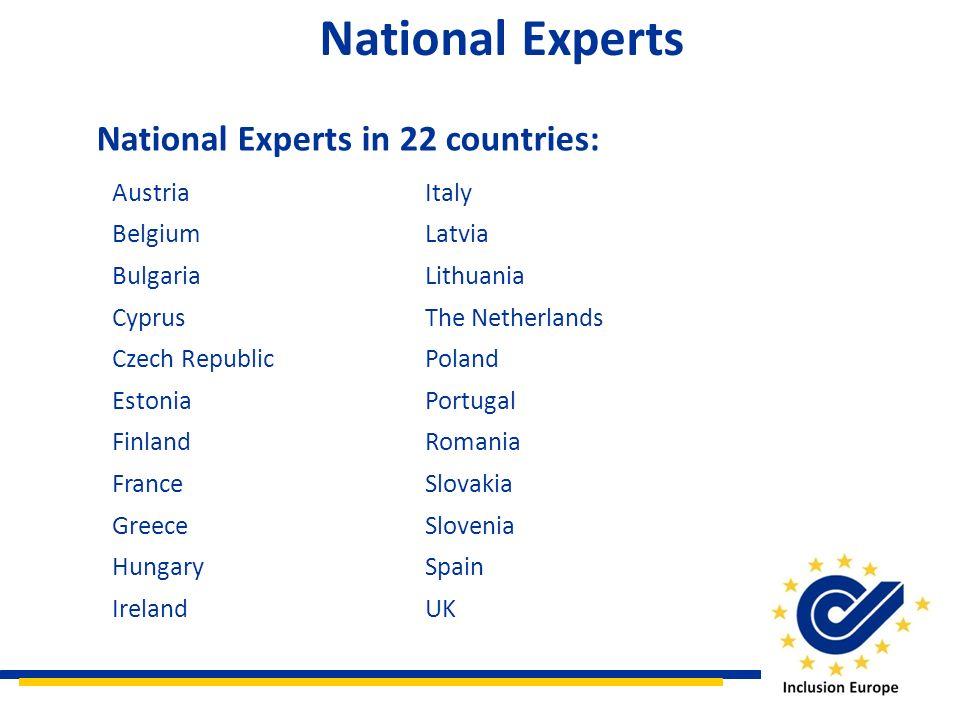 National Experts National Experts in 22 countries: AustriaItaly BelgiumLatvia BulgariaLithuania CyprusThe Netherlands Czech RepublicPoland EstoniaPort