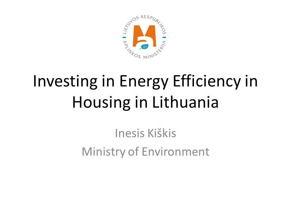 Investing in Energy Efficiency in Housing in Lithuania Inesis Kiškis Ministry of Environment