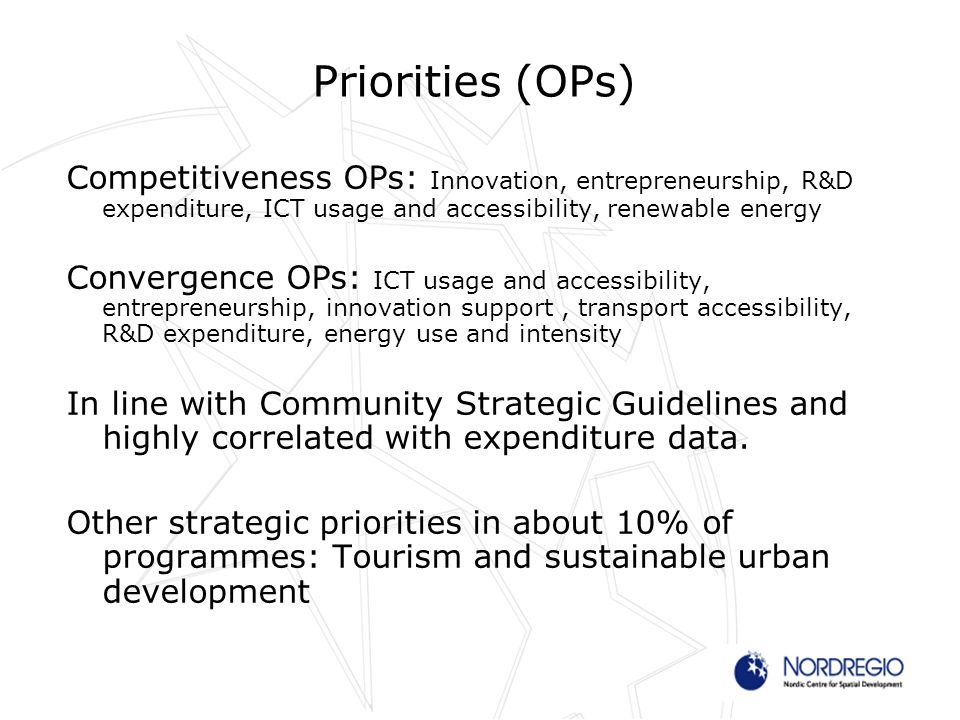 Priorities (OPs) Competitiveness OPs: Innovation, entrepreneurship, R&D expenditure, ICT usage and accessibility, renewable energy Convergence OPs: ICT usage and accessibility, entrepreneurship, innovation support, transport accessibility, R&D expenditure, energy use and intensity In line with Community Strategic Guidelines and highly correlated with expenditure data.