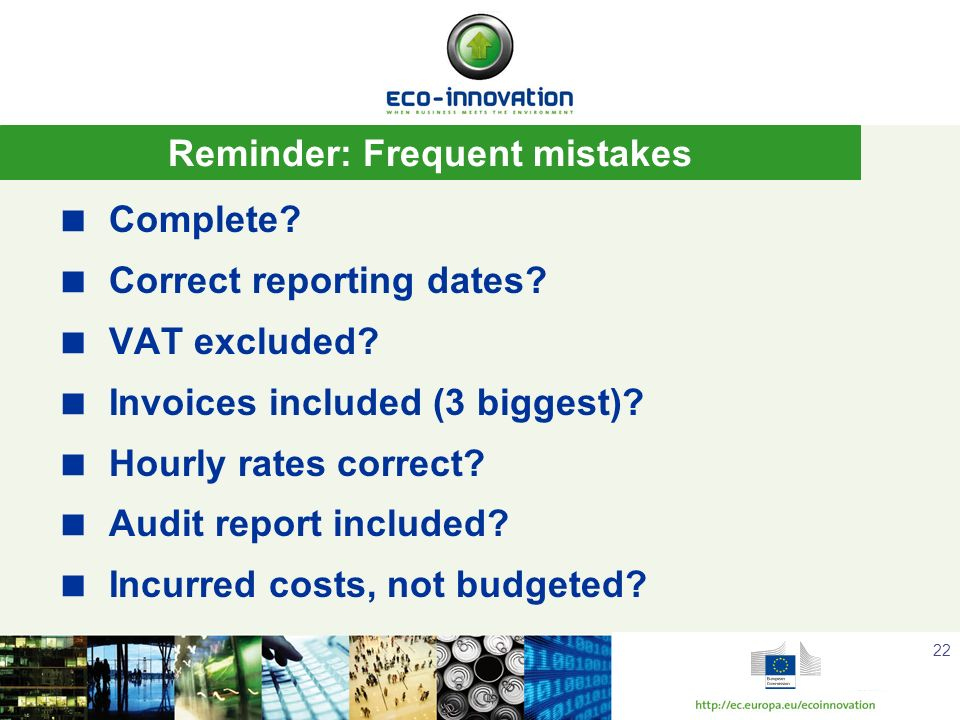 22 Reminder: Frequent mistakes Complete? Correct reporting dates? VAT excluded? Invoices included (3 biggest)? Hourly rates correct? Audit report incl
