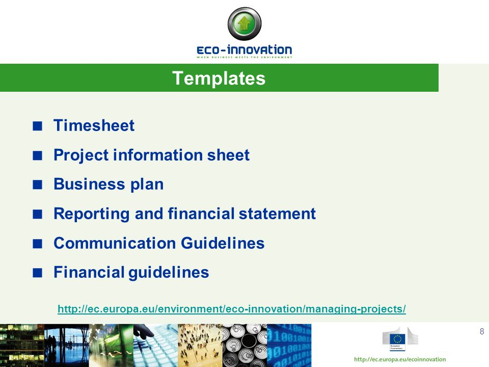 8 Templates Timesheet Project information sheet Business plan Reporting and financial statement Communication Guidelines Financial guidelines http://e
